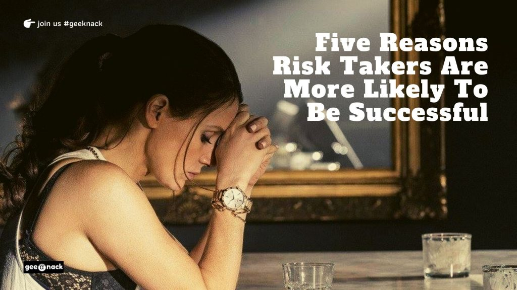 Five Reasons Risk Takers Are More Likely To Be Successful