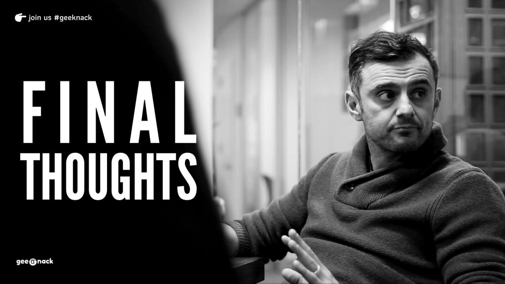 What I Learned From Gary Vaynerchuk Final Thoughts