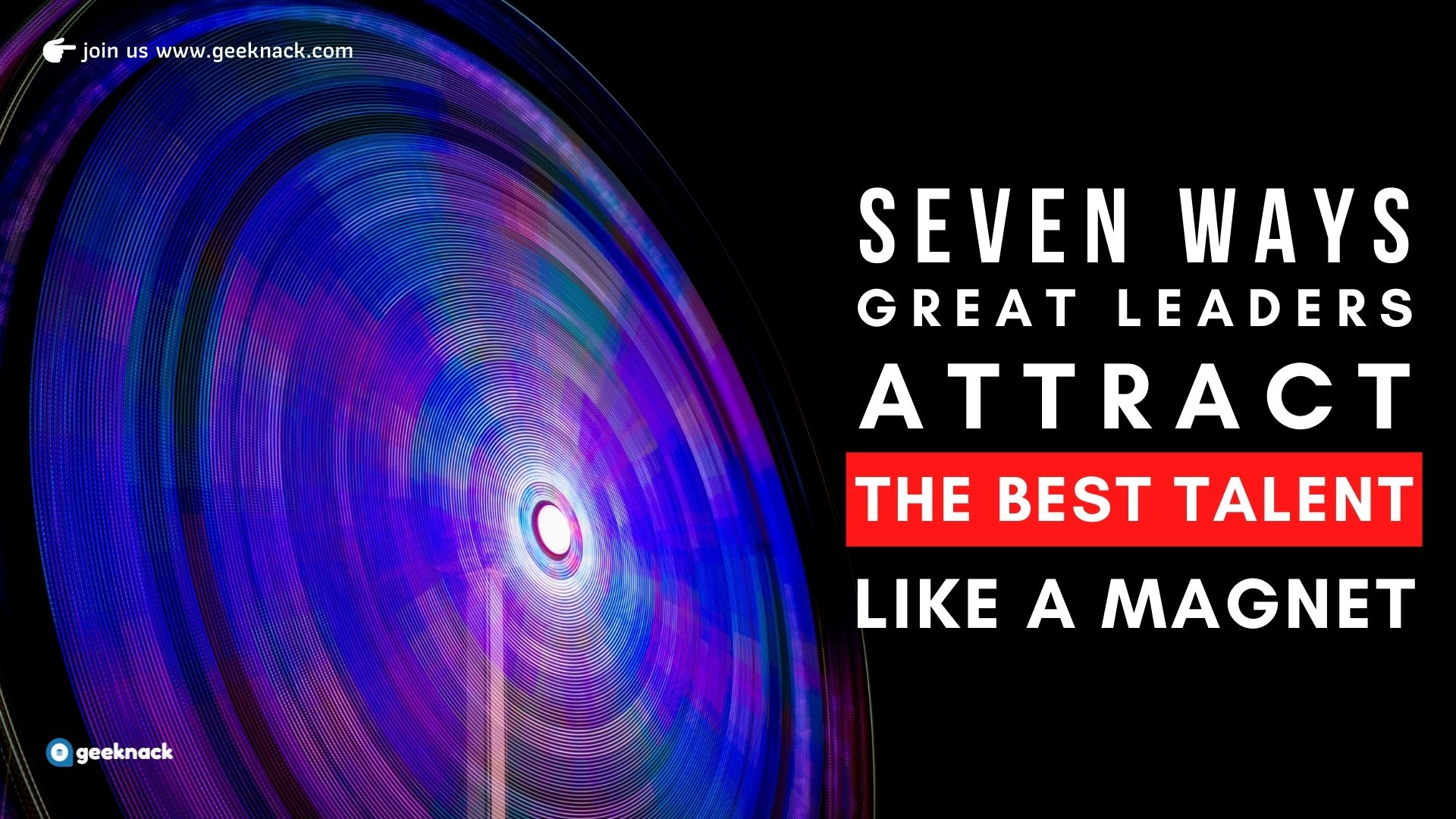 Seven Ways Great Leaders Attract The Best Talent Like a Magnet cover