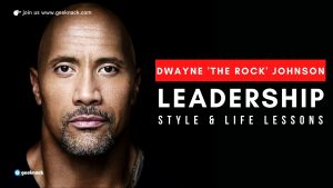 Dwayne The Rock Johnson - Leadership Style & Life Principles