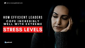 How Efficient Leaders Cope Incredibly Well With Extreme Stress Levels