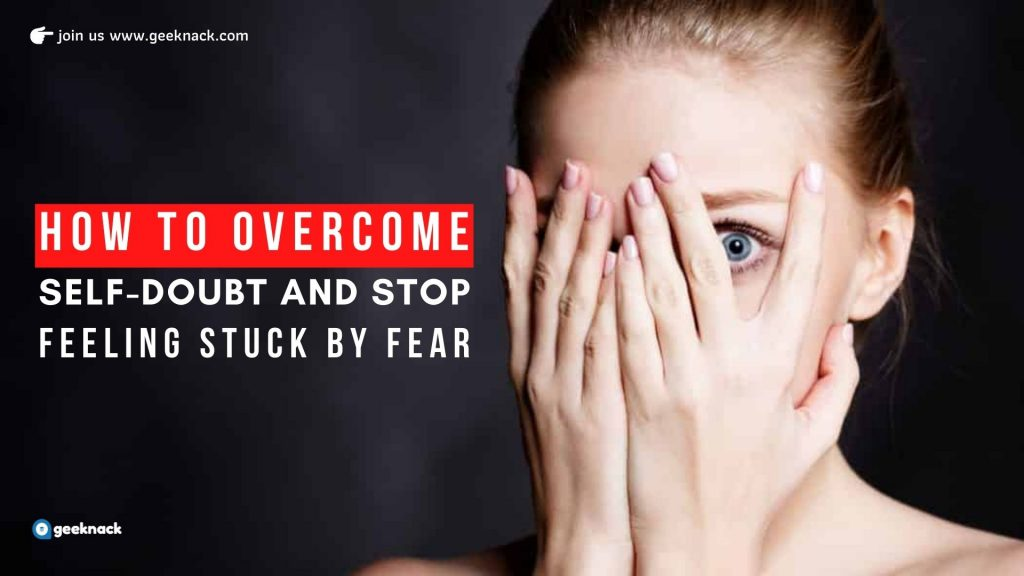 How To Overcome Self-doubt And Stop Feeling Stuck By Fear