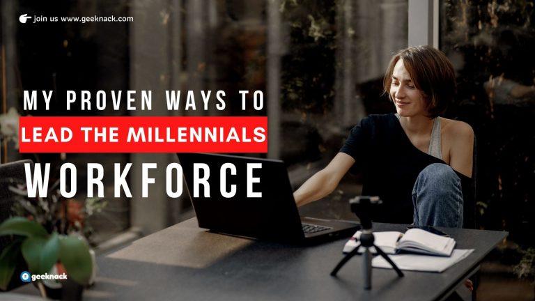 My Proven Ways To Lead The Millennials Workforce