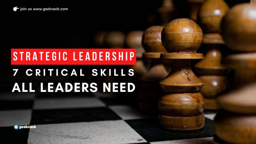 Strategic Leadership Seven Critical Skills All Leaders Need