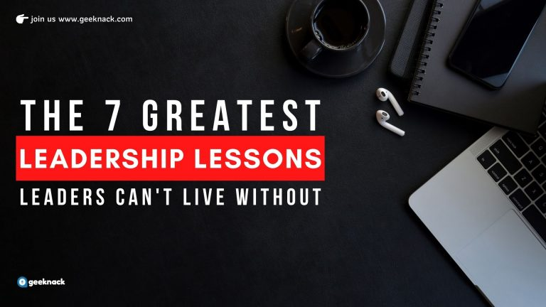 The 7 Greatest Leadership Lessons Leaders Can't Live Without