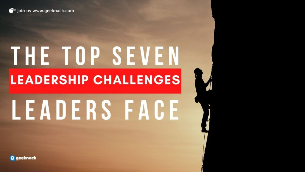 The Top 7 Leadership Challenges Leaders Face