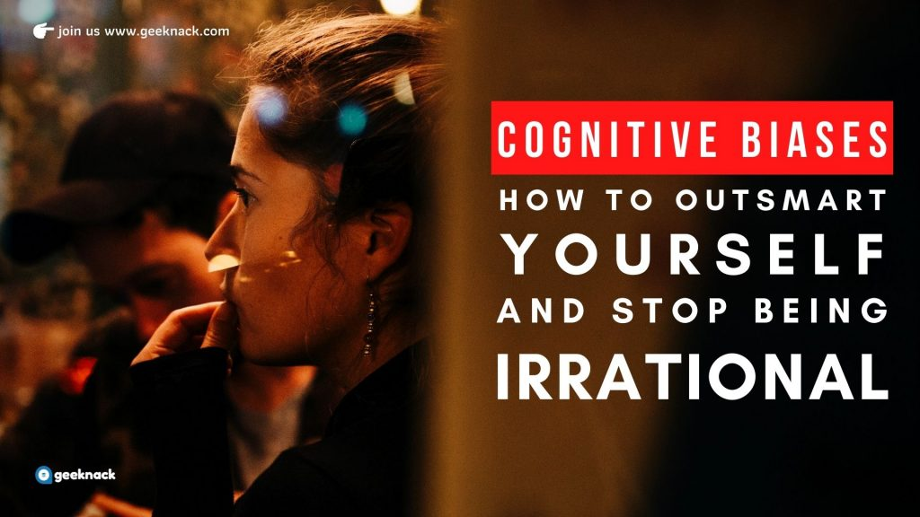 Cognitive Biases How to Outsmart Yourself And Stop Being Irrational