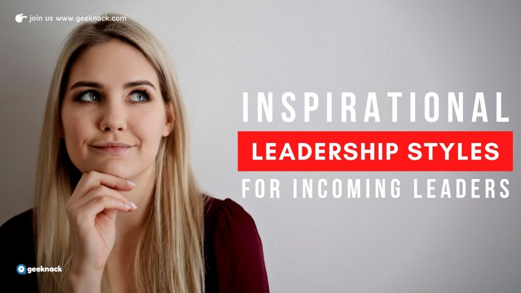Inspirational Leadership Styles For Incoming Leaders