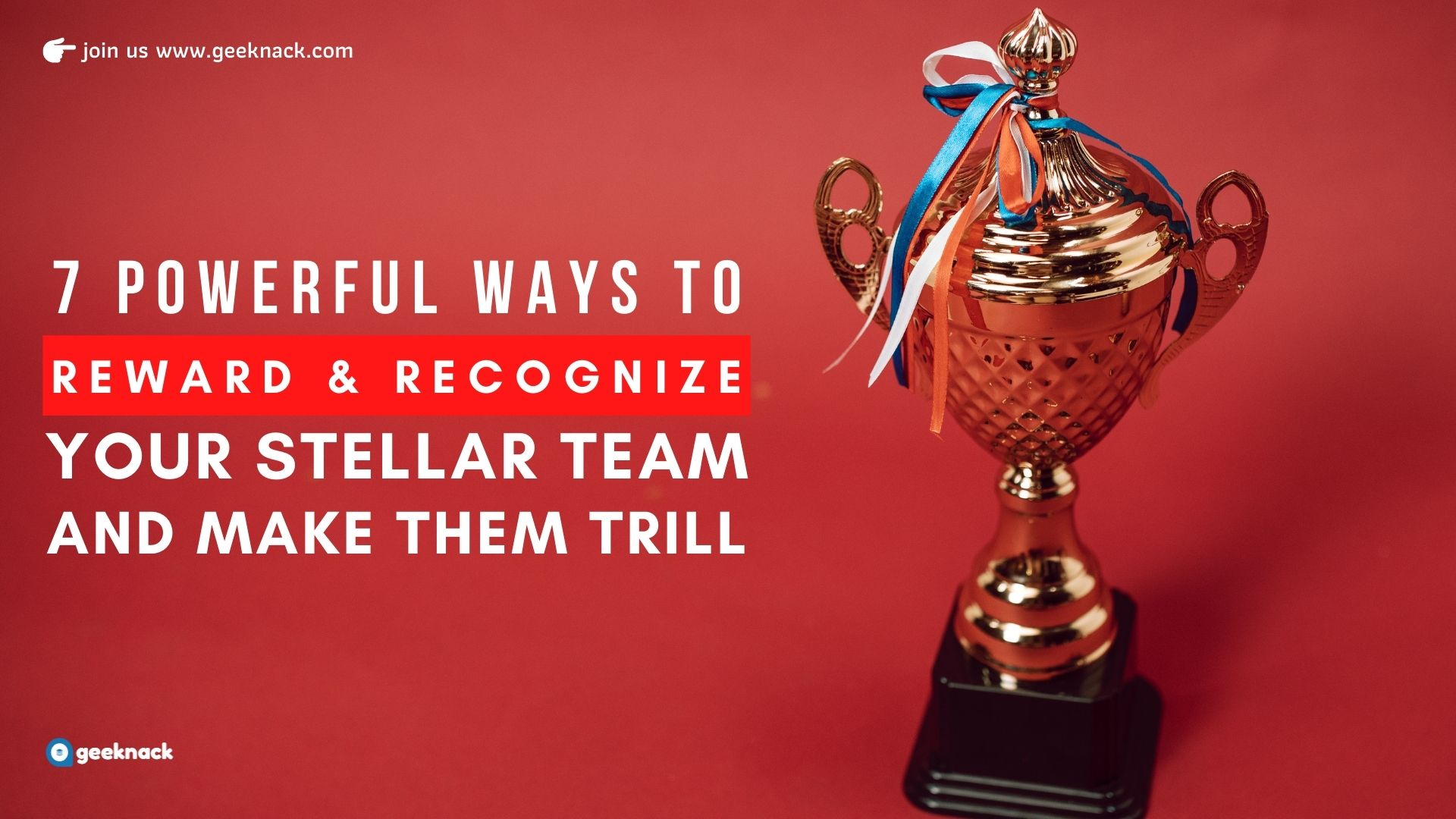 7 Powerful Ways To Reward and Recognize Your Stellar Team And Make Them Trill