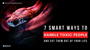 7 Smart Ways To Handle Toxic People And Cut Them Out Of Your Life