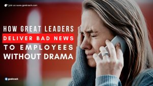 How Great Leaders Deliver Bad News To Employees Without Drama