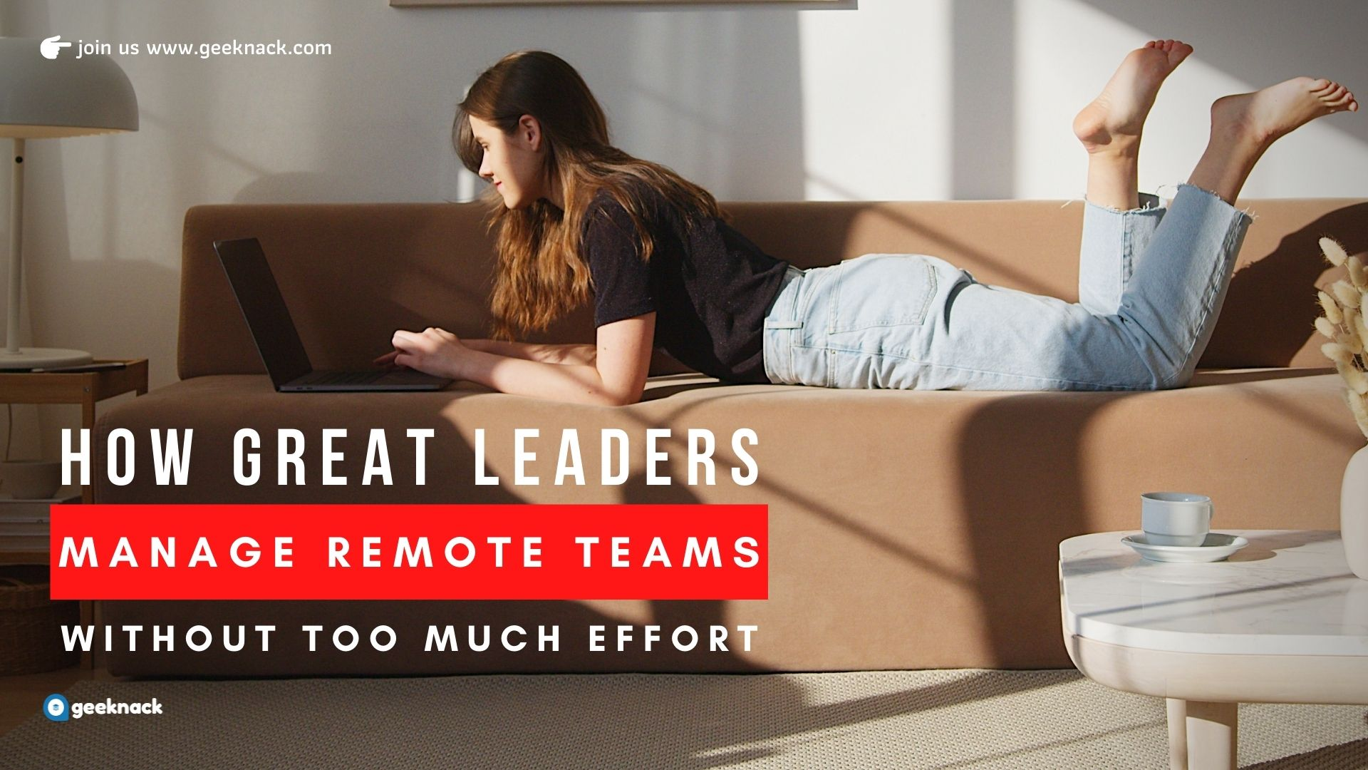 How Great Leaders Manage Remote Teams Without Too Much Effort