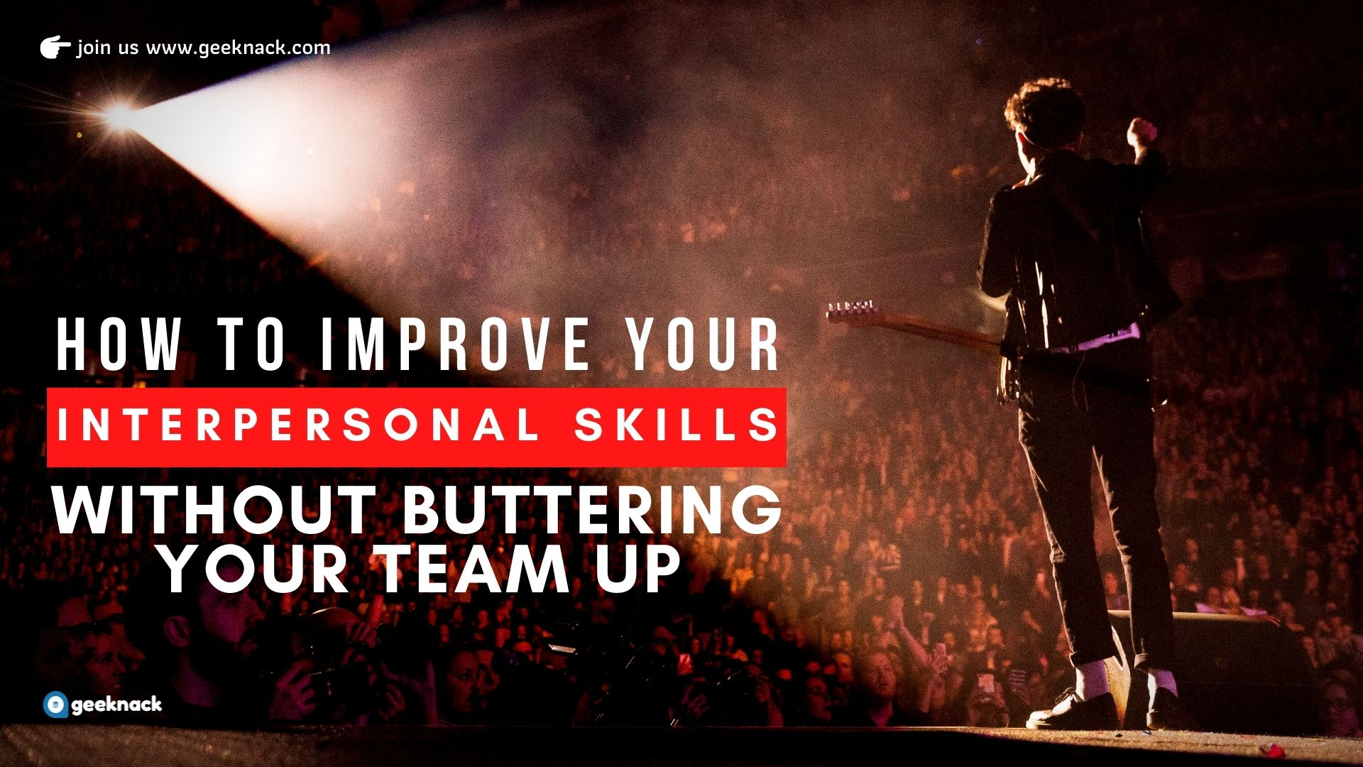How to Improve Your Interpersonal Skills Without Buttering Your Team Up