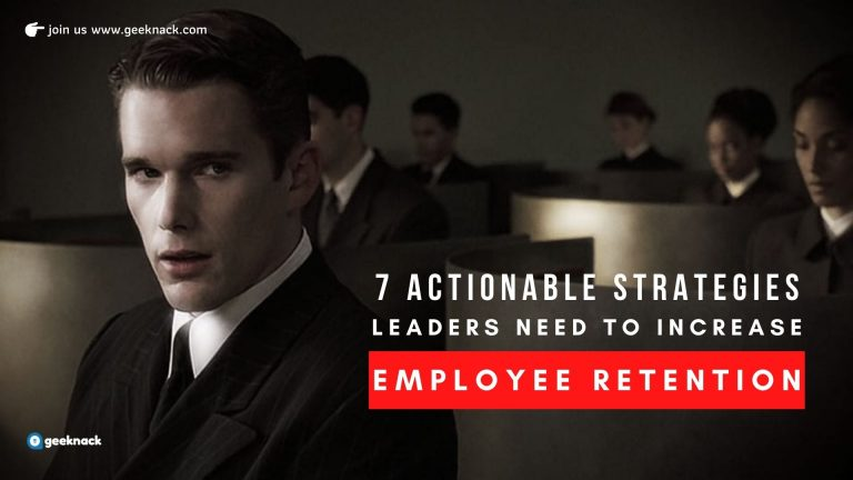 7 Actionable Strategies Leaders Need To Increase Employee Retention