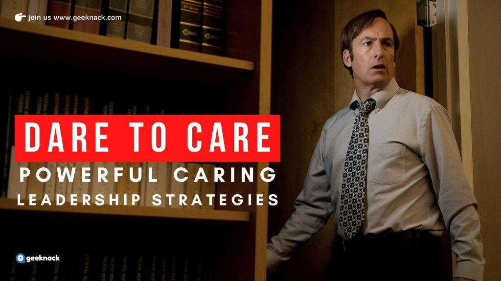 Dare To Care Powerful Caring Leadership Strategies