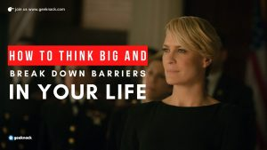 How To Think Big And Break Down Barriers In Your Life