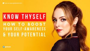 Know Thyself - How to Boost Your Self-awareness And Your Potential