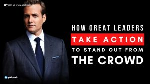 How Great Leaders Take Action To Stand Out From The Crowd