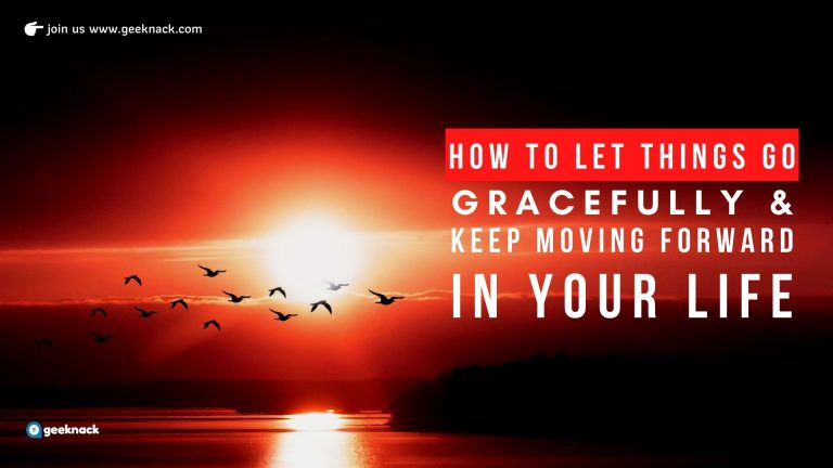 How to Let Things Go Gracefully And Keep Moving Forward In Your Life