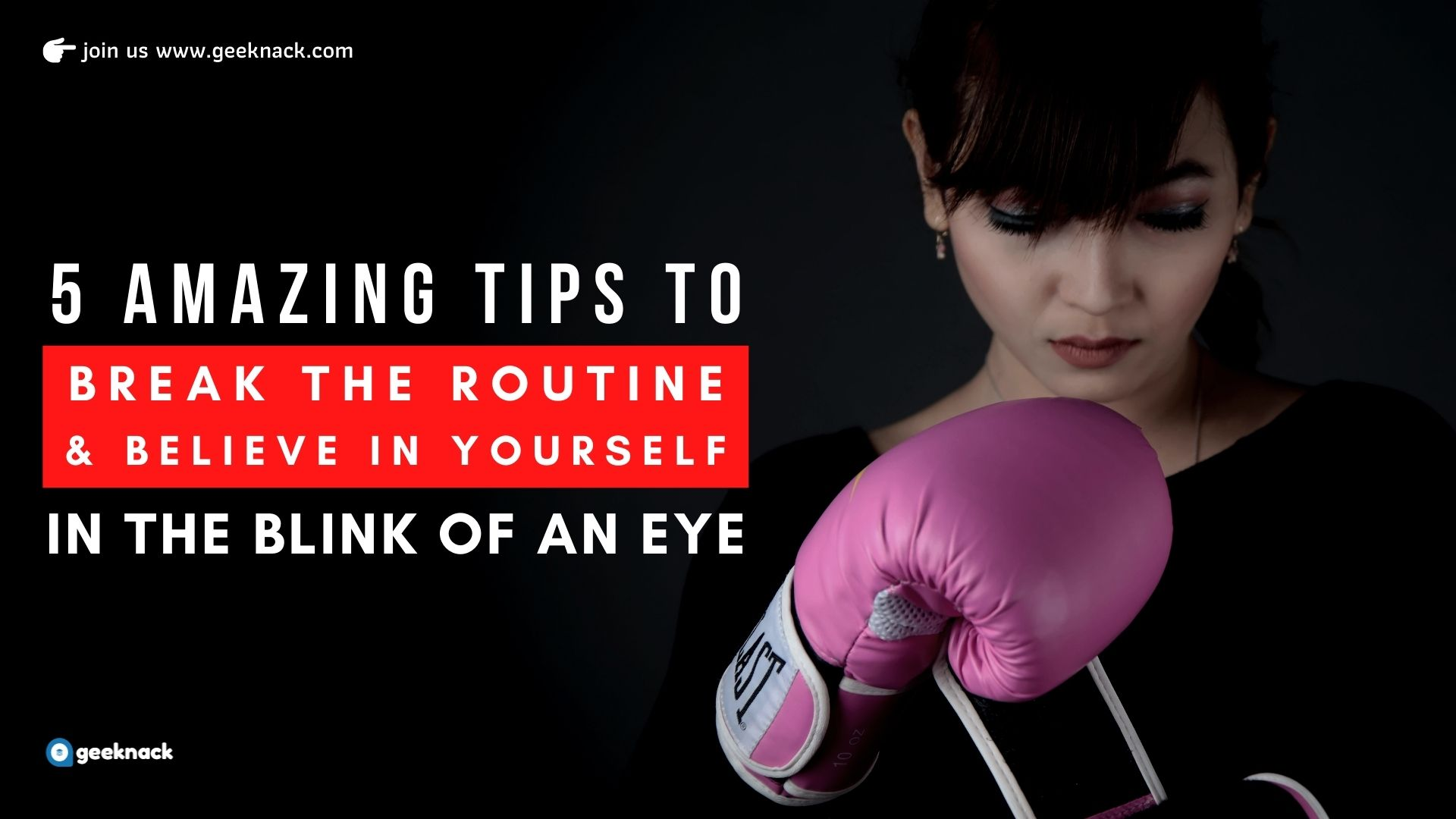 5 Amazing Tips to Break the Routine & Believe in Yourself In The Blink of an Eye