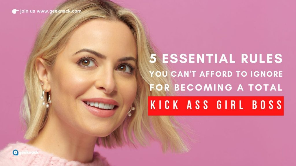 Five Essential Rules You Can't Afford To Ignore For Becoming A Total Kick Ass Girl Boss