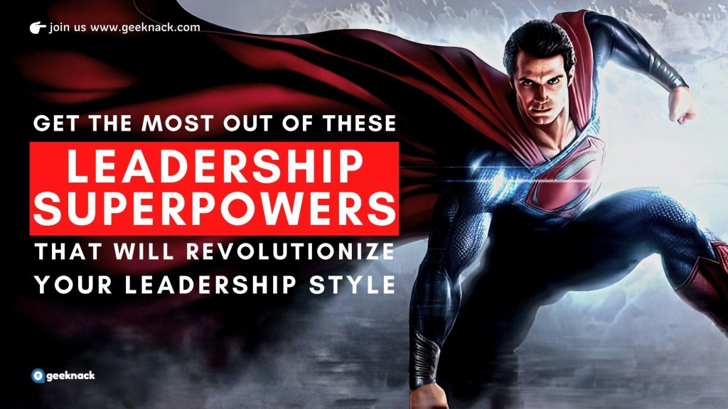 Get The Most Out of These Leadership Superpowers That Will Help You Revolutionize Your Leadership Style Right Now