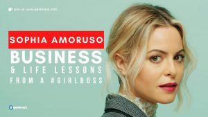Sophia Amoruso - Business & Life Lessons From a #GirlBoss
