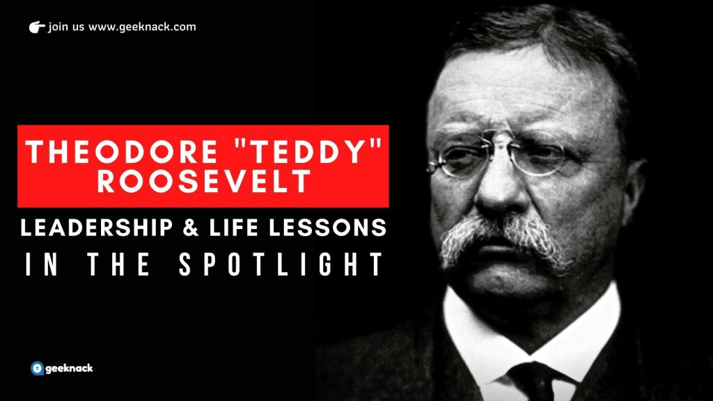 Theodore Teddy Roosevelt - Leadership & Life Lessons In The Spotlight