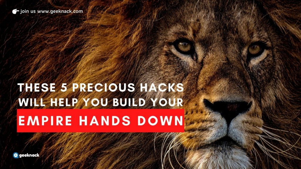 These 5 Precious Hacks Will Help You Build Your Empire Hands Down