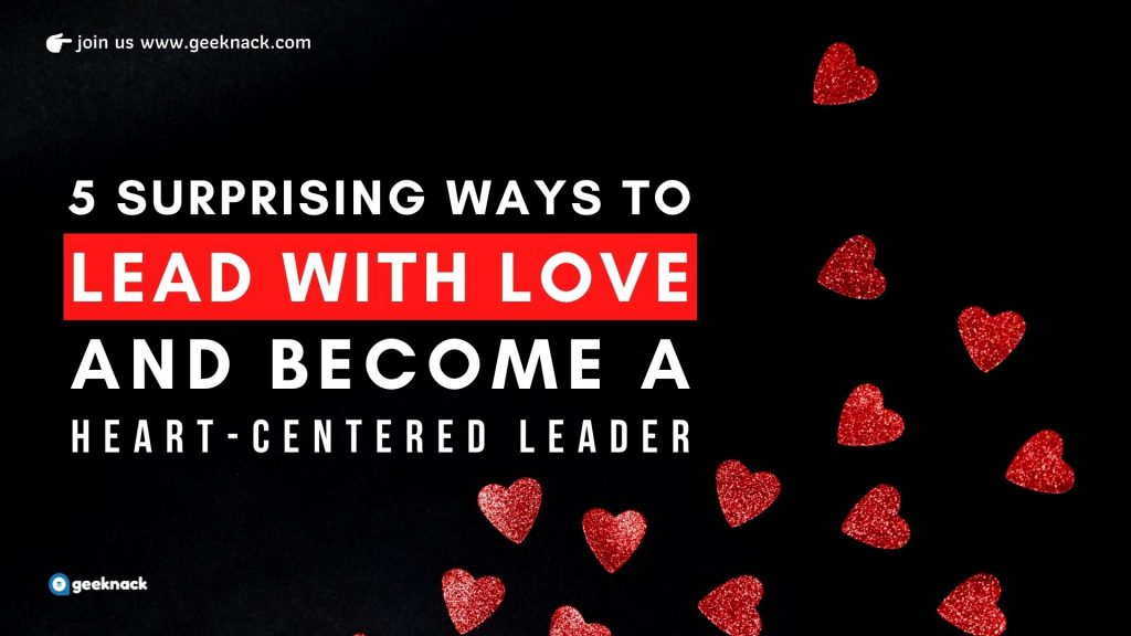 5 Surprising Ways to Lead With Love & Become a Heart-Centered Leader